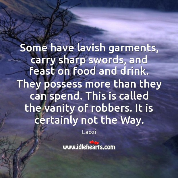 Image, Some have lavish garments, carry sharp swords, and feast on food and