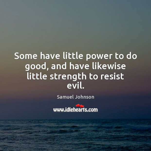 Image, Some have little power to do good, and have likewise little strength to resist evil.