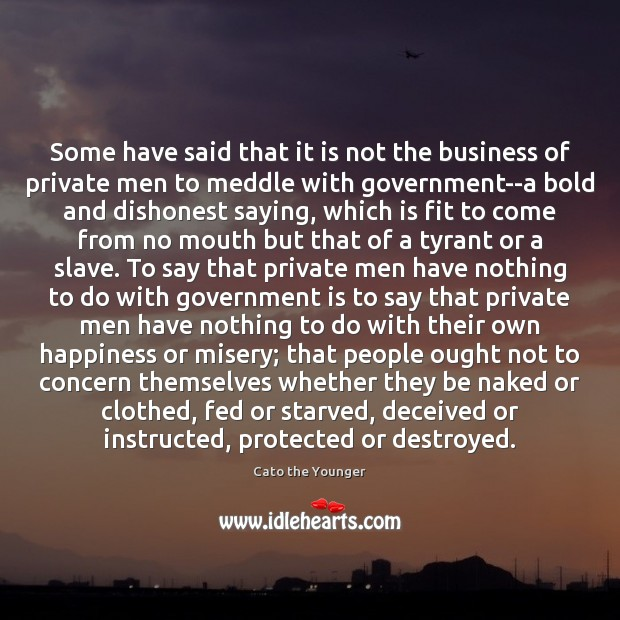 Some have said that it is not the business of private men Business Quotes Image