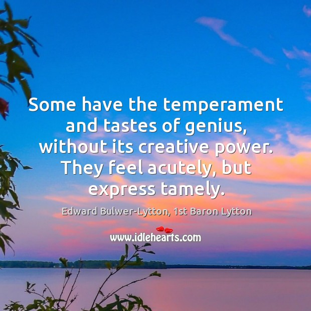 Image, Some have the temperament and tastes of genius, without its creative power.