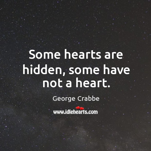 Some hearts are hidden, some have not a heart. George Crabbe Picture Quote