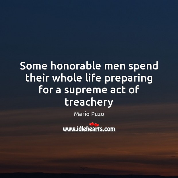 Image, Some honorable men spend their whole life preparing for a supreme act of treachery