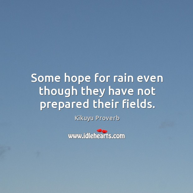 Some hope for rain even though they have not prepared their fields. Image