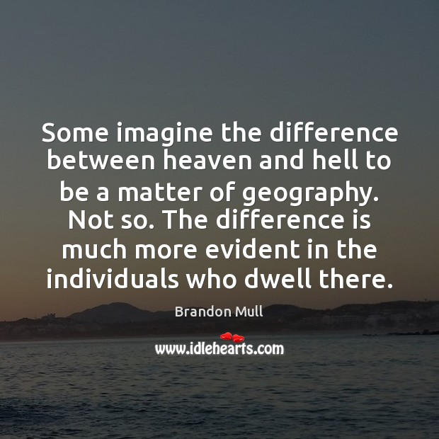 Image, Some imagine the difference between heaven and hell to be a matter