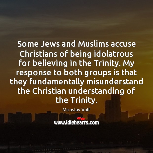 Some Jews and Muslims accuse Christians of being idolatrous for believing in Image
