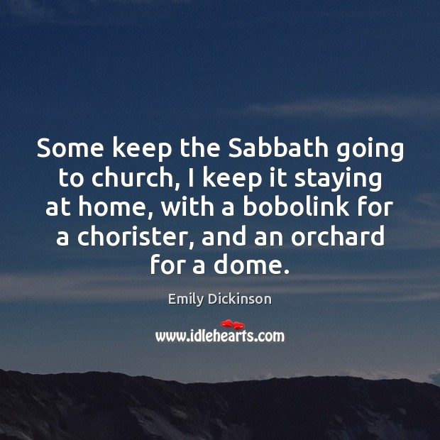 Some keep the Sabbath going to church, I keep it staying at Emily Dickinson Picture Quote