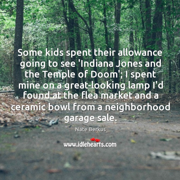 Some kids spent their allowance going to see 'Indiana Jones and the Nate Berkus Picture Quote