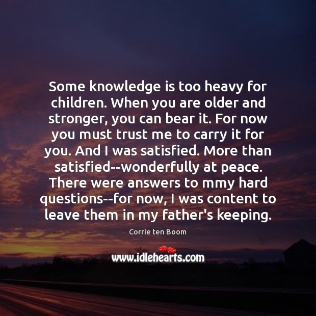 Some knowledge is too heavy for children. When you are older and Corrie ten Boom Picture Quote