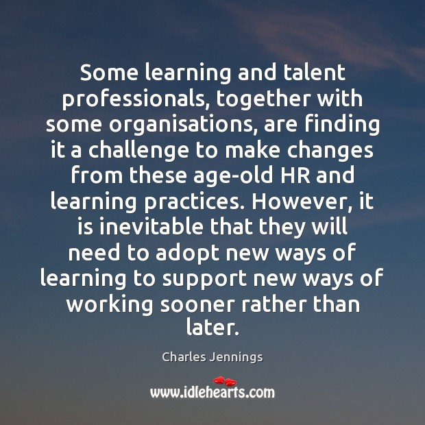 Some learning and talent professionals, together with some organisations, are finding it Challenge Quotes Image