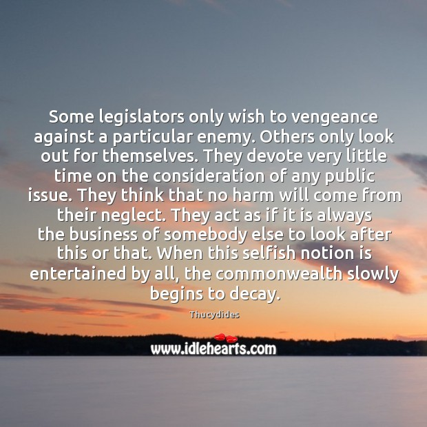 Some legislators only wish to vengeance against a particular enemy. Others only Image