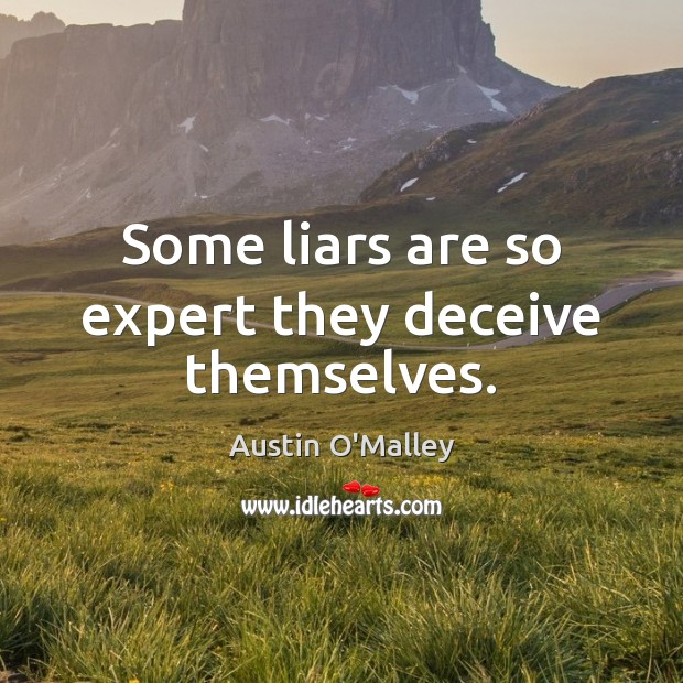 Some liars are so expert they deceive themselves. Image