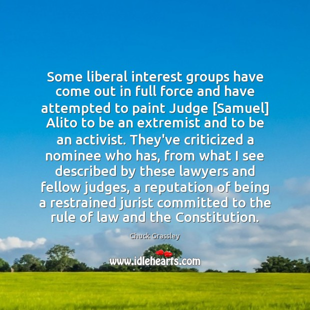 Some liberal interest groups have come out in full force and have Chuck Grassley Picture Quote