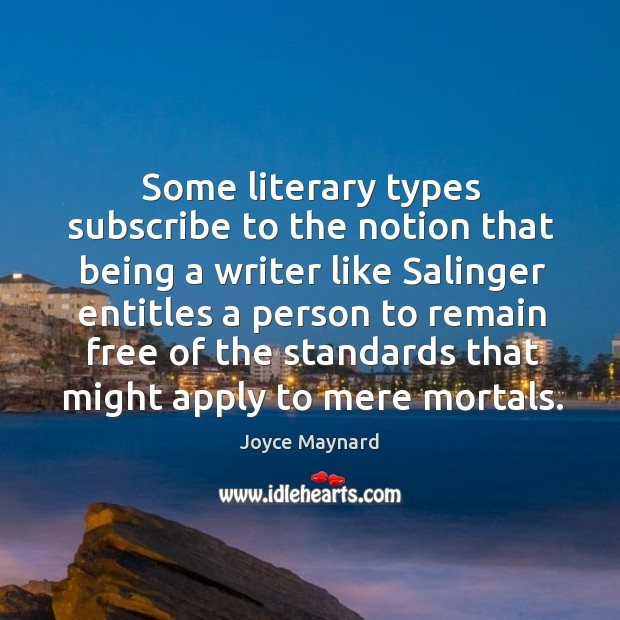 Some literary types subscribe to the notion that being a writer like salinger entitles a person Image
