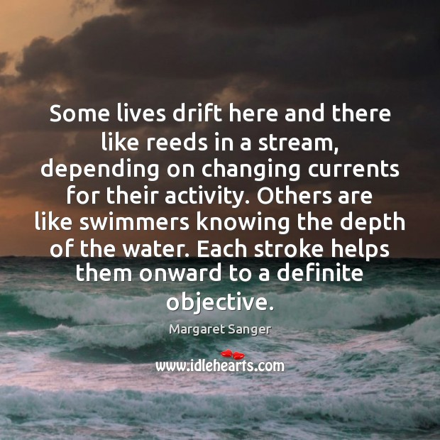 Some lives drift here and there like reeds in a stream, depending Water Quotes Image