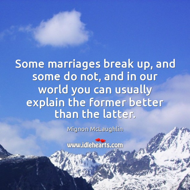 Some marriages break up, and some do not, and in our world Break Up Quotes Image
