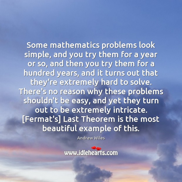 Some mathematics problems look simple, and you try them for a year Andrew Wiles Picture Quote