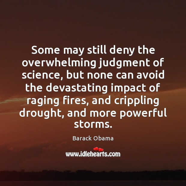 Some may still deny the overwhelming judgment of science, but none can Barack Obama Picture Quote