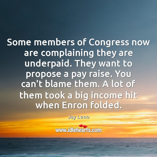 Image, Some members of Congress now are complaining they are underpaid. They want