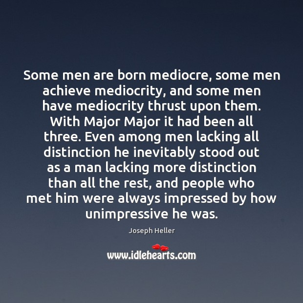 Some men are born mediocre, some men achieve mediocrity, and some men Joseph Heller Picture Quote
