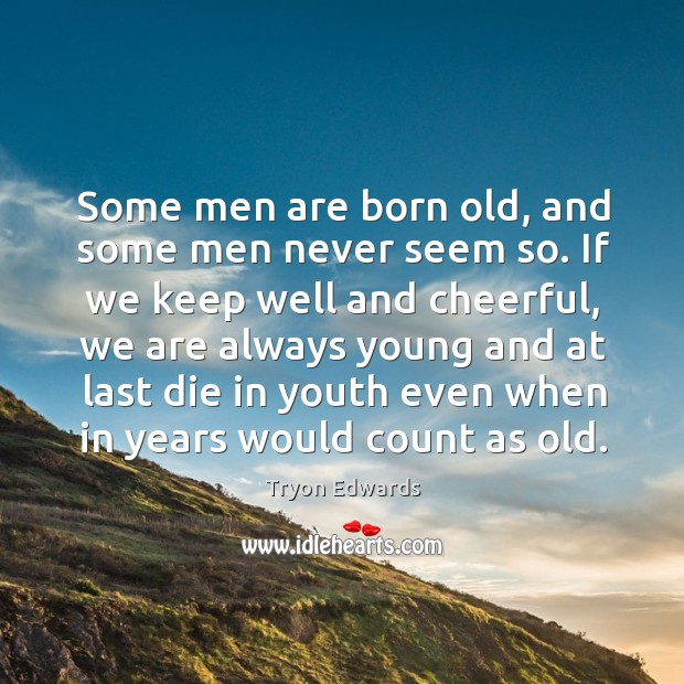 Some men are born old, and some men never seem so. Image