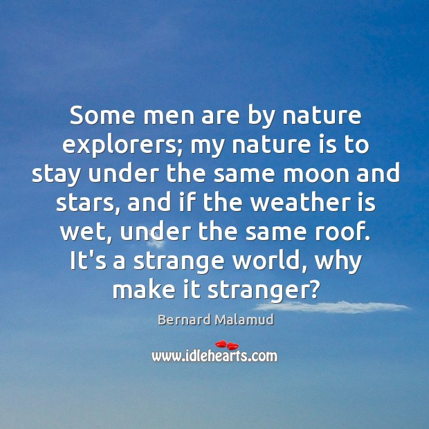 Some men are by nature explorers; my nature is to stay under Image
