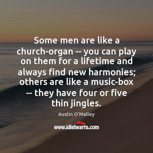 Some men are like a church-organ — you can play on them Austin O'Malley Picture Quote