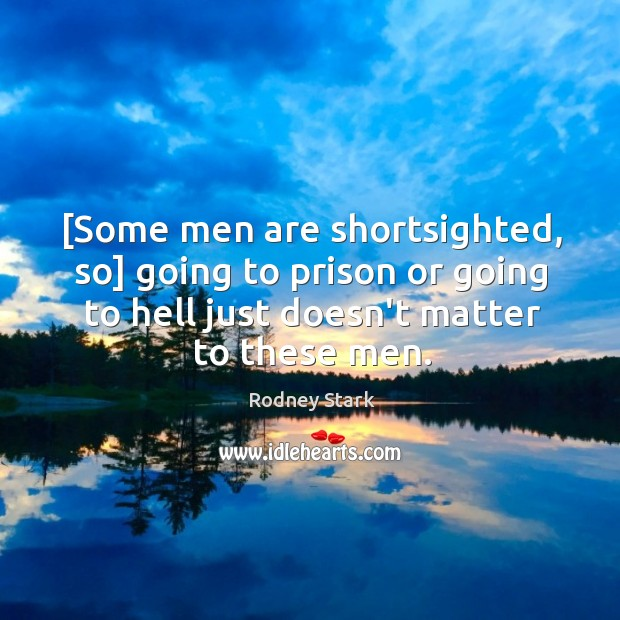 [Some men are shortsighted, so] going to prison or going to hell Image