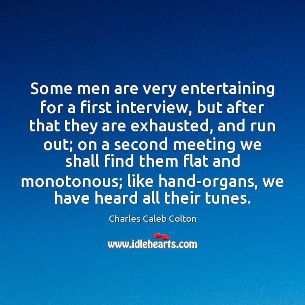 Some men are very entertaining for a first interview, but after that Image
