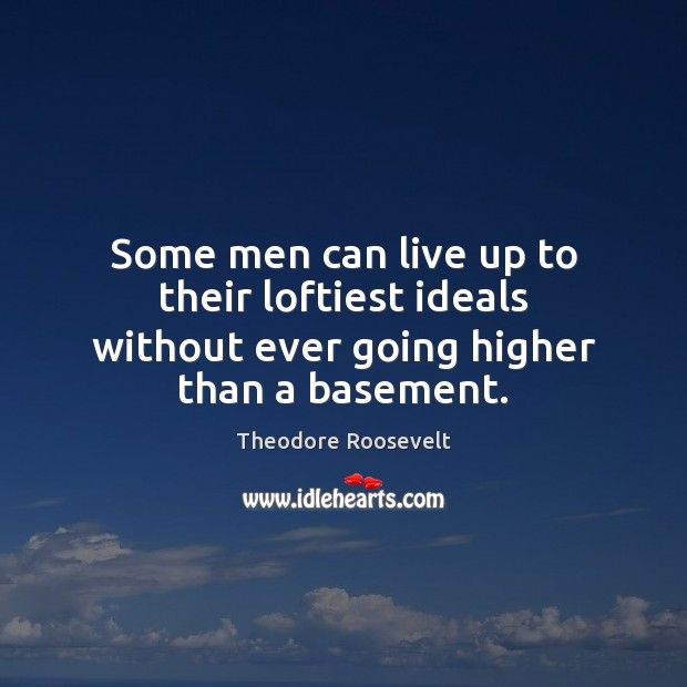 Image, Some men can live up to their loftiest ideals without ever going higher than a basement.