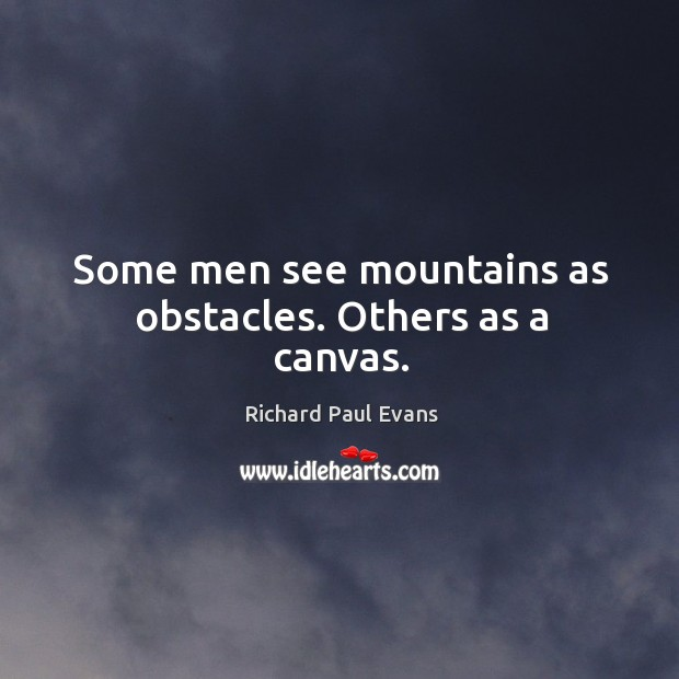 Image, Some men see mountains as obstacles. Others as a canvas.