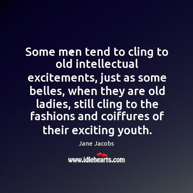 Image, Some men tend to cling to old intellectual excitements