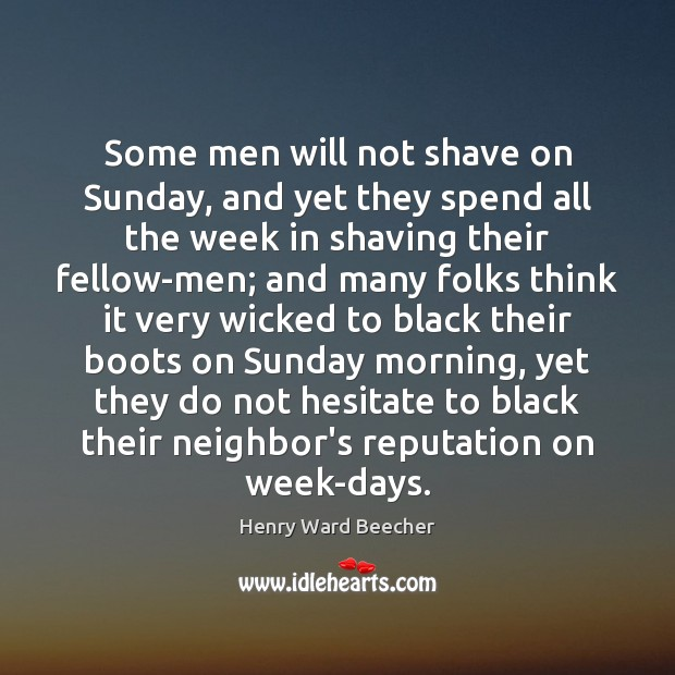 Image, Some men will not shave on Sunday, and yet they spend all
