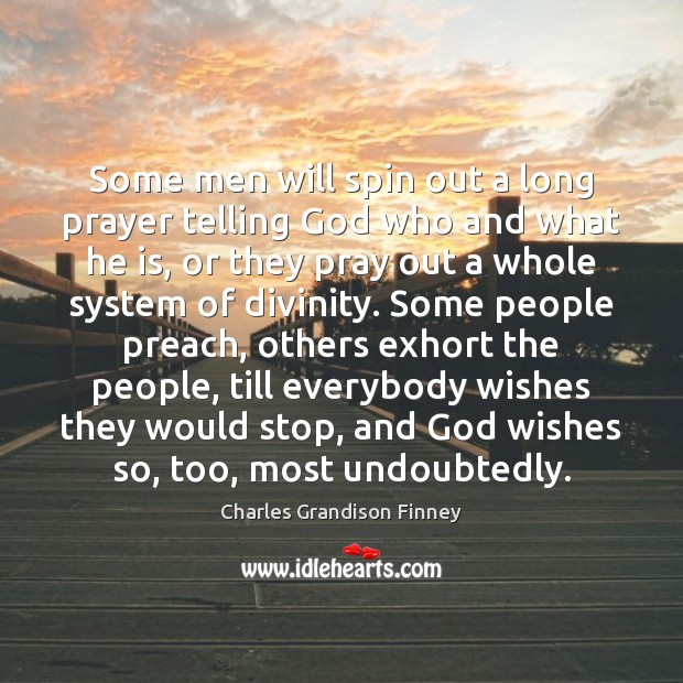 Some men will spin out a long prayer telling God who and Charles Grandison Finney Picture Quote
