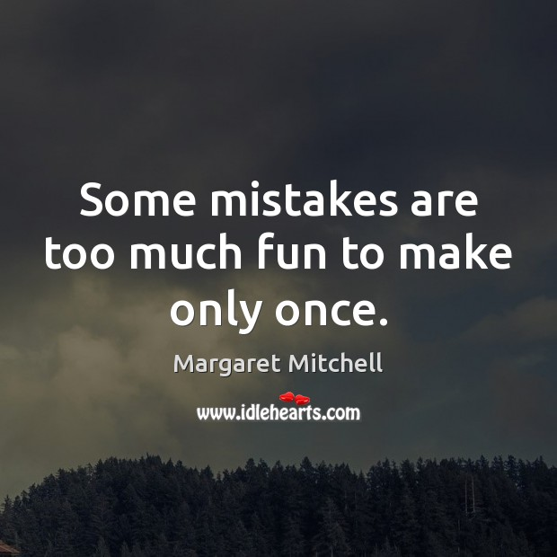 Some mistakes are too much fun to make only once. Margaret Mitchell Picture Quote