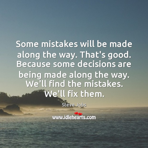 Some mistakes will be made along the way. That's good. Because some Image