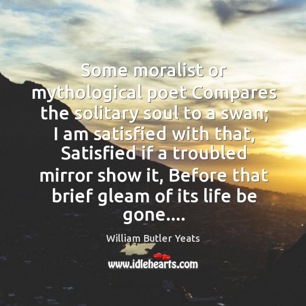 Some moralist or mythological poet Compares the solitary soul to a swan; Image