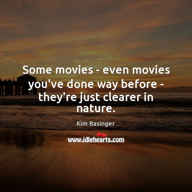Some movies – even movies you've done way before – they're just clearer in nature. Image