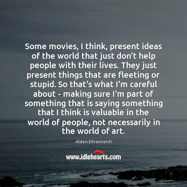 Image, Some movies, I think, present ideas of the world that just don't