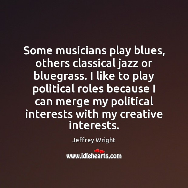 Some musicians play blues, others classical jazz or bluegrass. I like to Image