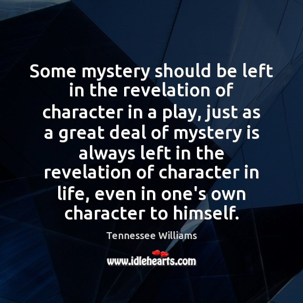 Some mystery should be left in the revelation of character in a Tennessee Williams Picture Quote