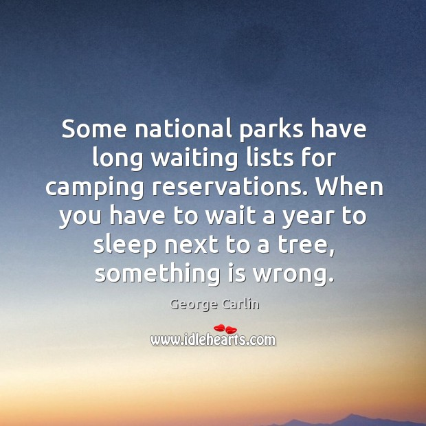 Some national parks have long waiting lists for camping reservations. When you Image