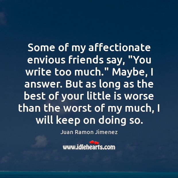 """Some of my affectionate envious friends say, """"You write too much."""" Maybe, Image"""