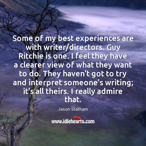 Some of my best experiences are with writer/directors. Guy Ritchie is Image