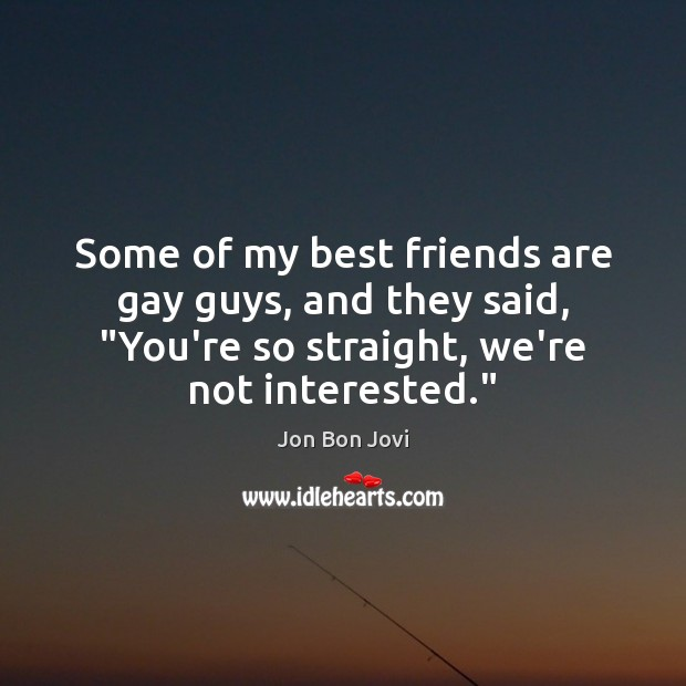 """Some of my best friends are gay guys, and they said, """"You're Image"""