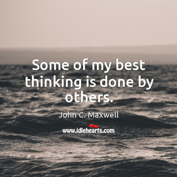 Some of my best thinking is done by others. Image