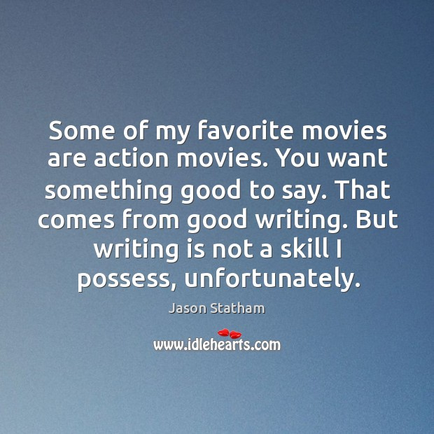 Some of my favorite movies are action movies. You want something good Jason Statham Picture Quote