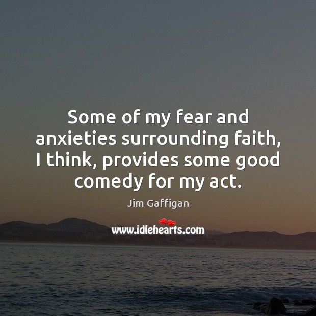 Some of my fear and anxieties surrounding faith, I think, provides some Image