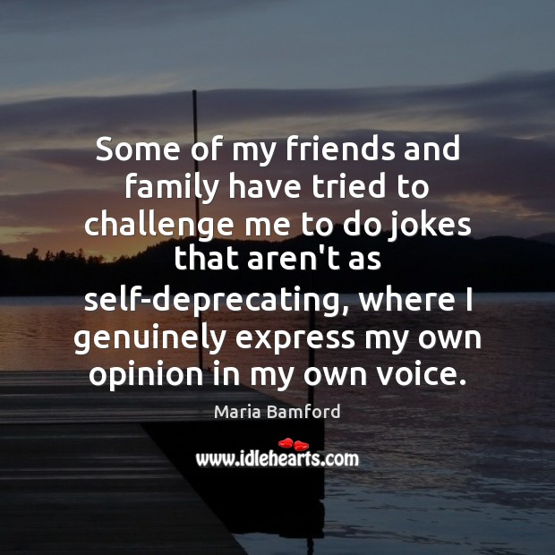Some of my friends and family have tried to challenge me to Maria Bamford Picture Quote