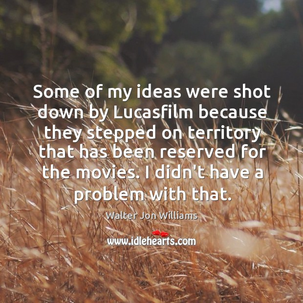Some of my ideas were shot down by Lucasfilm because they stepped Image