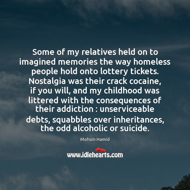Some of my relatives held on to imagined memories the way homeless Mohsin Hamid Picture Quote